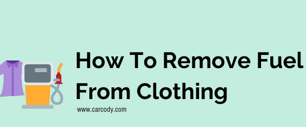 How To Remove Fuel From Clothing